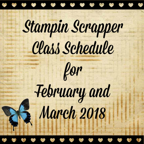 Stampin Scrapper Class Schedule for February and March 2018, for more cards, gifts, ideas, scrapbooking and 3D projects go to stampinscrapper.com, Joyce Whitman