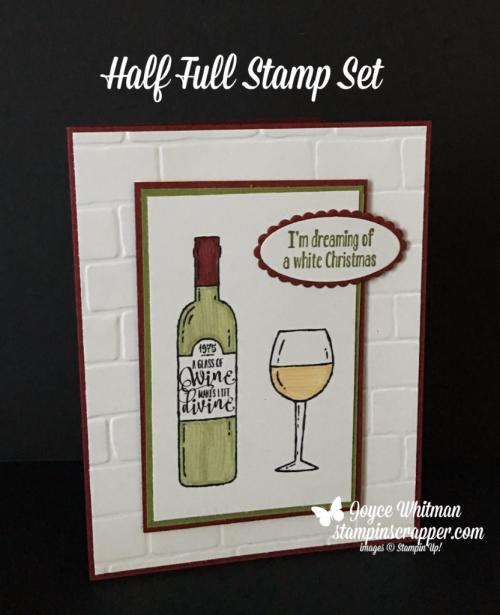 Stampin Up, Stampin' Up! Half Full stamp set #144999, Brick Wall Embossing Folder #138288, created by Stampin Scrapper, for more cards, gifts, ideas, scrapbooking and 3 D projects go to stampinscrapper.com, Joyce Whitman